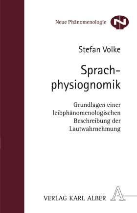 Sprachphysiognomik. Grundlagen einer leibphänomenologischen Beschreibung der Lautwahrnehmung