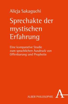 Sprechakte der mystischen Erfahrung. Eine komparative Studie zum sprachlichen Ausdruck von Offenbarung und Prophetie