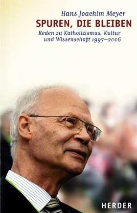 Spuren, die bleiben. Reden zu Katholizismus, Kultur und Wissenschaft 1997-2006