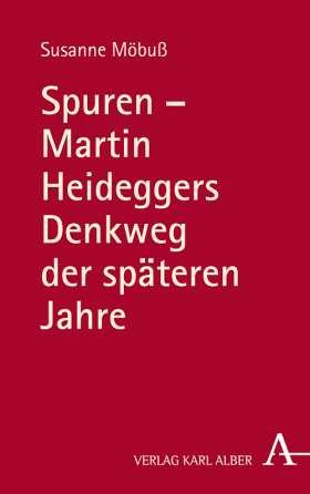 Spuren – Martin Heideggers Denkweg der späteren Jahre