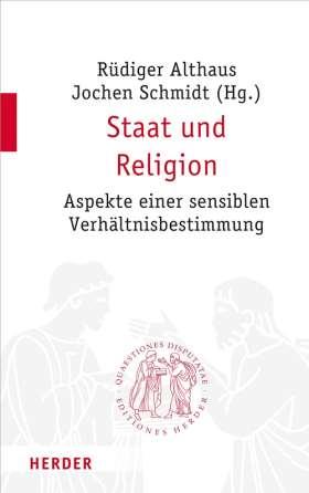 Staat und Religion. Aspekte einer sensiblen Verhältnisbestimmung