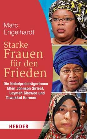 Starke Frauen für den Frieden. Die Nobelpreisträgerinnen Ellen Johnson Sirleaf, Leymah Gbowee und Tawakkul Karman