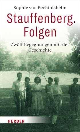 Stauffenberg. Folgen. Zwölf Begegnungen mit der Geschichte
