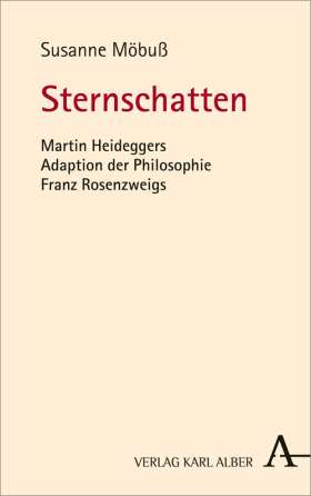 Sternschatten. Martin Heideggers Adaption der Philosophie Franz Rosenzweigs