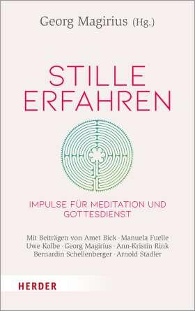 Stille erfahren. Impulse für Meditation und Gottesdienst