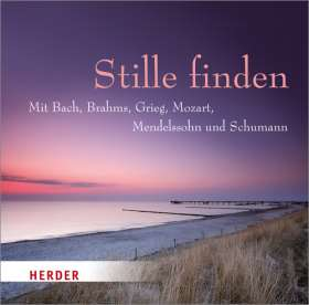 Stille finden. Mit Bach, Brahms, Grieg, Mozart, Mendelssohn und Schumann