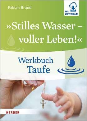 »Stilles Wasser - voller Leben!«. Werkbuch Taufe
