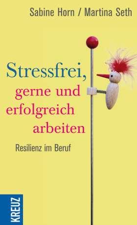 Stressfrei, gerne und erfolgreich arbeiten. Resilienz im Beruf