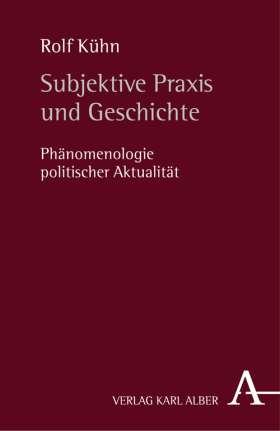 Subjektive Praxis und Geschichte. Phänomenologie politischer Aktualität