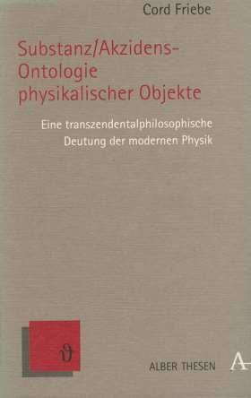 Substanz/Akzidenz-Ontologie physikalischer Objekte. Eine transzendentalphilosophische Deutung der modernen Physik