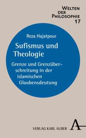 Sufismus und Theologie. Grenze und Grenzüberschreitung in der islamischen Glaubensdeutung