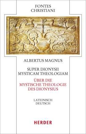 Super Dionysii Mysticam Theologiam - Über die Mystische Theologie des Dionysius. Lateinisch - Deutsch