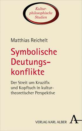 Symbolische Deutungskonflikte. Der Streit um Kruzifix und Kopftuch in kulturtheoretischer Perspektive