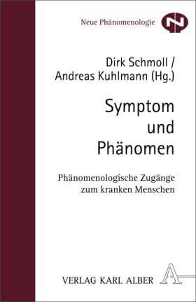 Symptom und Phänomen. Phänomenologische Zugänge zum kranken Menschen