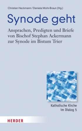 Synode geht. Ansprachen, Predigten und Briefe von Bischof Stephan Ackermann zur Synode im Bistum Trier