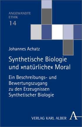 Synthetische Biologie und 'natürliche' Moral. Ein Beschreibungs- und Bewertungszugang zu den Erzeugnissen Synthetischer Biologie