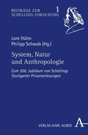 System, Natur und Anthropologie. Zum 200. Jubiläum von Schellings Stuttgarter Privatvorlesungen