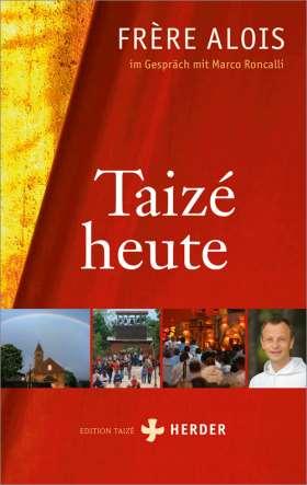Taizé heute. Frère Alois im Gespräch mit Marco Roncalli