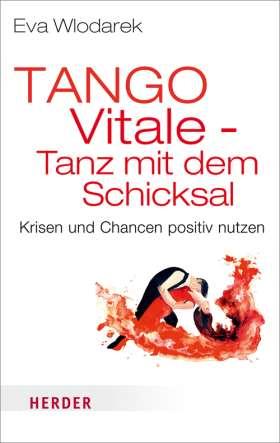 Tango Vitale - Tanz mit dem Schicksal. Krisen und Chancen positiv nutzen