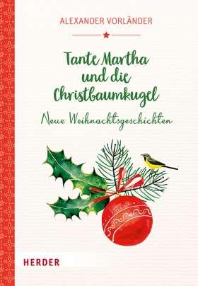 Tante Martha und die Christbaumkugel. Neue Weihnachtsgeschichten