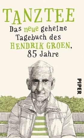 Tanztee. Das neue geheime Tagebuch des Hendrik Groen