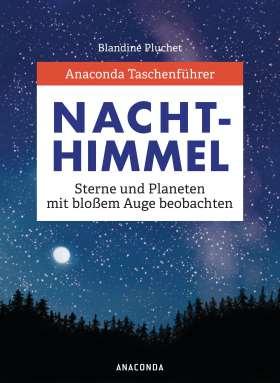Taschenführer Nachthimmel. Sterne und Planeten mit bloßem Auge beobachten
