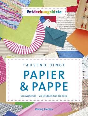 Tausend Dinge - Papier & Pappe. Ein Material - viele Ideen für die Kita. Entdeckungskiste