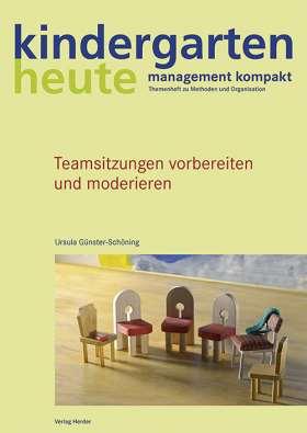 Teamsitzungen vorbereiten und moderieren. kindergarten heute management kompakt