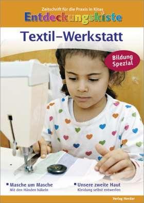 Textil-Werkstatt. Entdeckungskiste Bildung spezial
