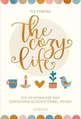The cozy life. Die Geheimnisse der dänischen Glücksformel Hygge