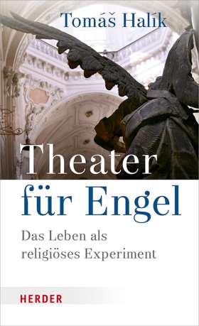 Theater für Engel. Das Leben als religiöses Experiment