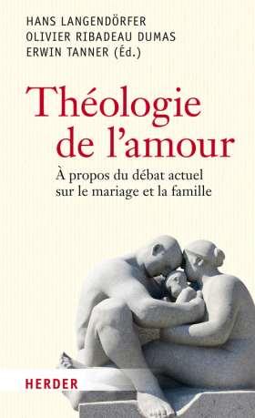 Théologie de l'amour. àpropos du débat actuel sur le mariage et la famille