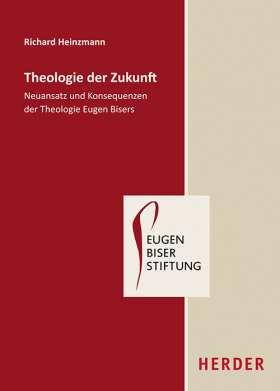 Theologie der Zukunft. Neuansatz und Konsequenzen der Theologie Eugen Bisers