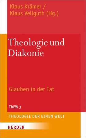 Theologie und Diakonie. Glauben in der Tat