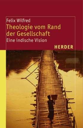 Theologie vom Rand der Gesellschaft. Eine indische Vision