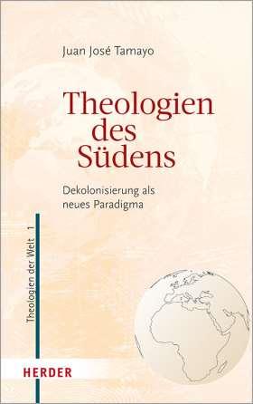 Theologien des Südens. Dekolonisierung als neues Paradigma