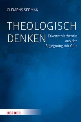 Theologisch denken. Erkenntnistheorie aus der Begegnung mit Gott