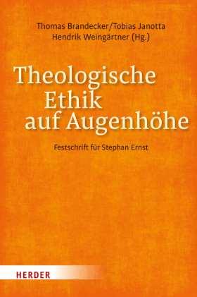 Theologische Ethik auf Augenhöhe. Festschrift für Stephan Ernst