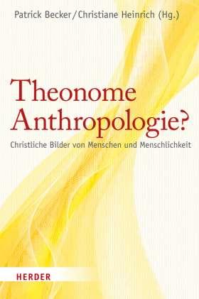 Theonome Anthropologie? Christliche Bilder von Menschen und Menschlichkeit