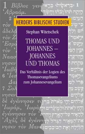 Thomas und Johannes - Johannes und Thomas. Das Verhältnis der Logien des Thomasevangeliums zum Johannesevangelium