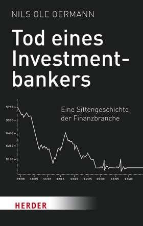 Tod eines Investmentbankers. Eine Sittengeschichte der Finanzbranche
