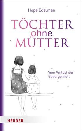 Töchter ohne Mütter. Vom Verlust der Geborgenheit