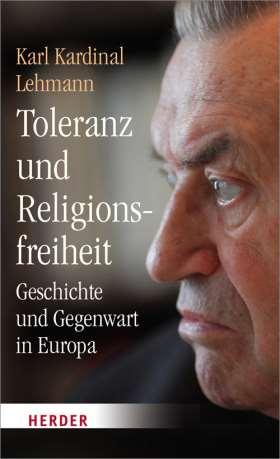 Toleranz und Religionsfreiheit. Geschichte und Gegenwart in Europa