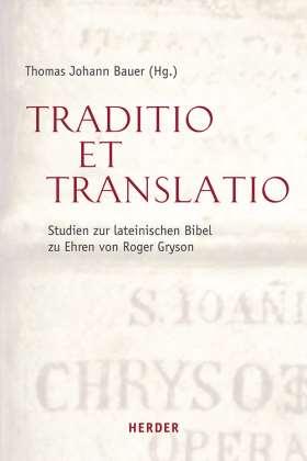 Traditio et Translatio. Studien zur lateinischen Bibel zu Ehren von Roger Gryson