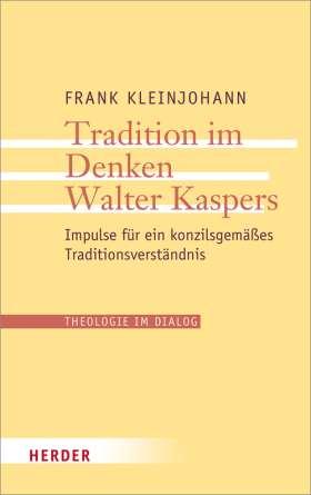 Tradition im Denken Walter Kaspers. Impulse für ein konzilsgemäßes Traditionsverständnis