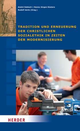 Tradition und Erneuerung der christlichen Sozialethik in Zeiten der Modernisierung
