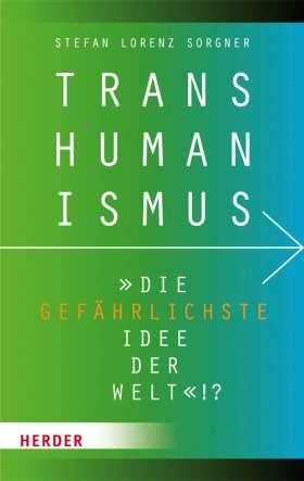 """Transhumanismus.  """"Die gefährlichste Idee der Welt""""!?"""