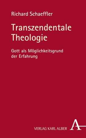 Transzendentale Theologie. Gott als Möglichkeitsgrund der Erfahrung