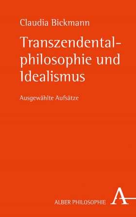 Transzendentalphilosophie und Idealismus. Ausgewählte Aufsätze
