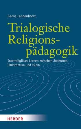 Trialogische Religionspädagogik. Interreligiöses Lernen zwischen Judentum, Christentum und Islam